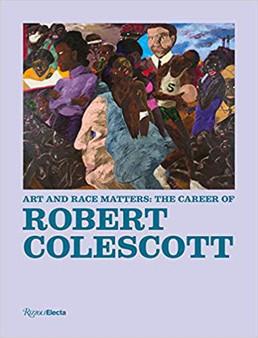 Art and Race Matters: The Career of Robert Colescott