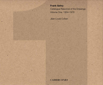 Frank Gehry: Catalogue Raisonne of the Drawings, Vol 1