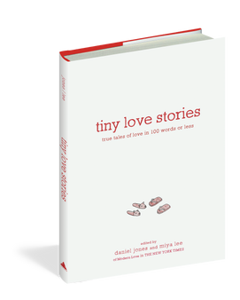 Tiny Love Stories True Tales of Love in 100 Words or Less