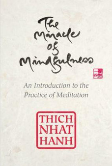 The Miracle of Mindfulness; An Introduction To The Practice of Meditation