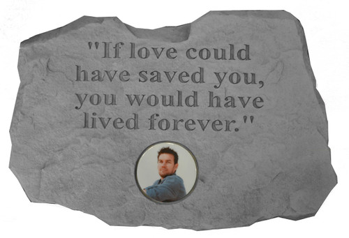 If Love Could Have Saved You...Photo Memorial Stone