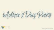 Mother's Day Picks