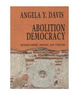 Abolition Democracy: Beyond Prisons, Torture, and Empire  Interviews with Angela Y. Davis (Open Medi