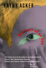 Portrait of an Eye: Three Novels (Acker, Kathy)