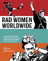 Rad Women Worldwide: Artists, Activists, and Athletes, Princesses, Pirates, and Punks (and Other Rev