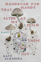 Handbook For Hands That Alter As We Hold Them Out