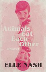 Animals Eat Each Other: A Novel