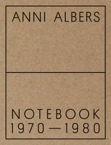 Anni Albers: Notebook 1972-1980