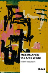 Modern Art in the Arab World: Primary Documents (MoMa Primary Documents)