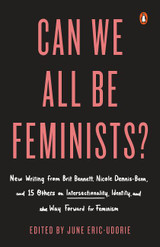Can We All Be Feminists?: New Writing from Brit Bennett, Nicole Dennis-Benn, and 15 Others on Inters