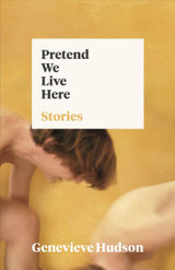 Pretend We Live Here: Stories