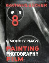 László Moholy-Nagy: Painting, Photography, Film: Bauhausbücher 8