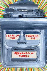 Tears of the Trufflepig: A Novel