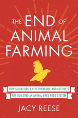 The End of Animal Farming: How Scientists, Entrepreneurs, and Activists Are Building an Animal-Free