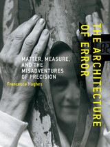 The Architecture of Error: Matter, Measure, and the Misadventures of Precision (The MIT Press)