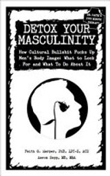 Detox Your Masculinity: How Cultural Bullshit Fucks Up Men's Body Image; What to Look For and What t