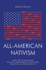 All-American Nativism: How the Bipartisan War on Immigrants Explains Politics as We Know It