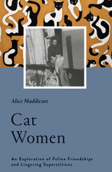 Cat Women: An Exploration of Feline Friendships and Lingering Superstitions