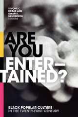 Are You Entertained?: Black Popular Culture in the Twenty-First Century