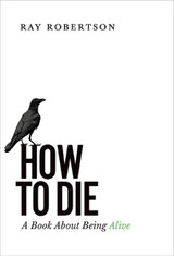 How to Die: A Book About Being Alive