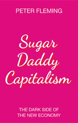 Sugar Daddy Capitalism The Dark Side of the New Economy