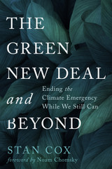 The Green New Deal and Beyond: Ending the Climate Emergency While We Still Can