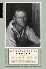 Let Us Now Praise Famous Men: The American Classic, in Words and Photographs, of Three Tenant Famili