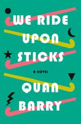 We Ride Upon Sticks: A Novel