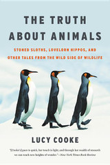 The Truth About Animals: Stoned Sloths, Lovelorn Hippos, and Other Tales from the Wild Side of Wildl