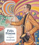 Félix Fénéon: The Anarchist and the Avant-Garde