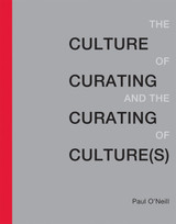 The Culture of Curating and the Curating of Culture(s) (The MIT Press)