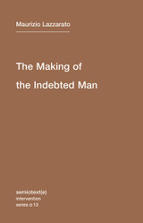 The Making of the Indebted Man: An Essay on the Neoliberal Condition (Volume 13) (Semiotext(e) / Int