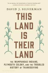 This Land Is Their Land: The Wampanoag Indians, Plymouth Colony, and the Troubled History of Thanksg