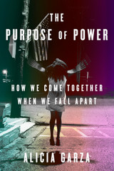The Purpose of Power: How We Come Together When We Fall Apart