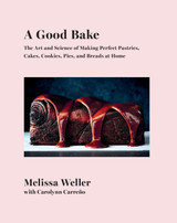 A Good Bake: The Art and Science of Making Perfect Pastries, Cakes, Cookies, Pies, and Breads at Hom