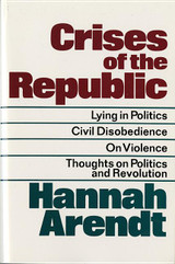 Crises of the Republic: Lying in Politics; Civil Disobedience; On Violence; Thoughts on Politics and