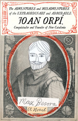 Adventures and Misadventures of the Extraordinary and Admirable Joan Orpí, Conquistador and Found