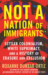 Not A Nation of Immigrants: Settler Colonialism, White Supremacy, and a History of Erasure and Exclu