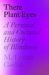 There Plant Eyes: A Personal and Cultural History of Blindness