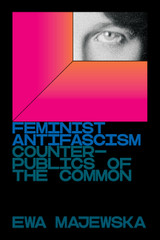 Feminist Antifascism: Counterpublics of the Common
