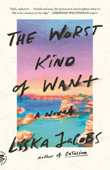 The Worst Kind of Want: A Novel