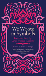We Wrote In Symbols: Lust And Erotica By Arab Women Writers