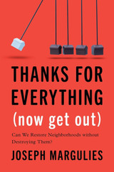 Thanks for Everything (Now Get Out): Can We Restore Neighborhoods without Destroying Them?