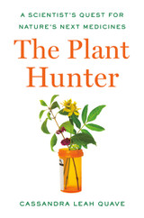 The Plant Hunter: A Scientist's Quest for Nature's Next Medicines