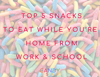 Top 5 Candies (and recipes) to Eat While You're Home from Work & School