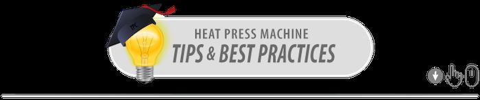Heat Press Best Practices