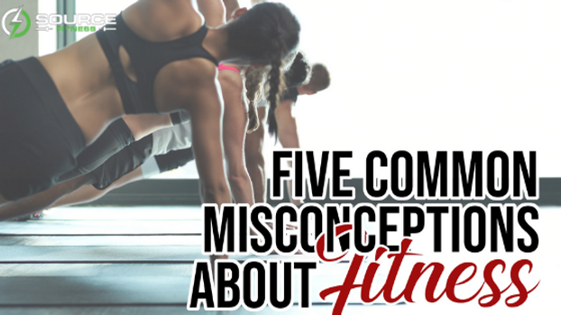 5 Common Misconceptions About Fitness