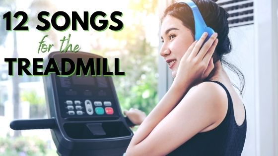 Treadmill Music: 12 Songs to Get You Up and Moving
