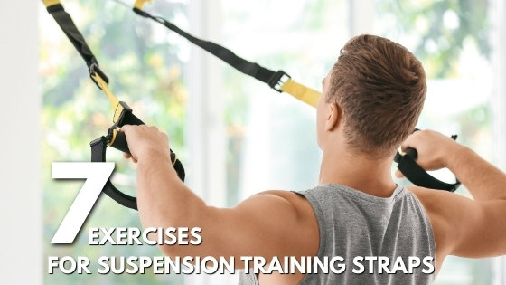 Strength Building With Suspension Training Straps: 7 Exercises to Help You Get Started