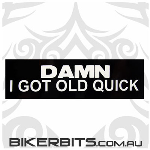 Helmet Sticker - Damn I Got Old Quick